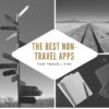 The best non-travel apps